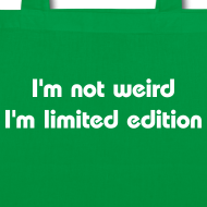 ~ I'm not weird I'm limited edition - borsa geek