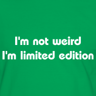 ~ I'm not weird I'm limited edition - maglietta uomo geek