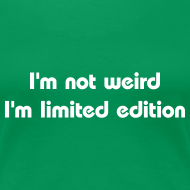 ~ I'm not weird I'm limited edition - t-shirt donna geek