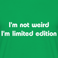 ~ I'm not weird I'm limited edition - t-shirt geek