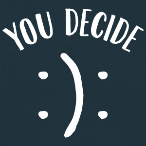 You Decide (Smiley) T-Shirts - Männer T-Shirt