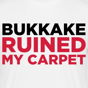 Bukkake has ruined my carpet! T-Shirts - Men's T-Shirt