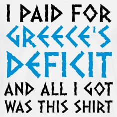 I paid Greece s debt! T-Shirts
