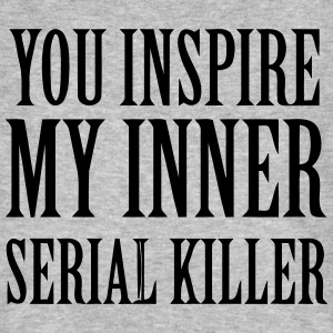 YOU INSPIRE MY INNER SERIAL KILLER T-shirts - Ekologisk T-shirt herr