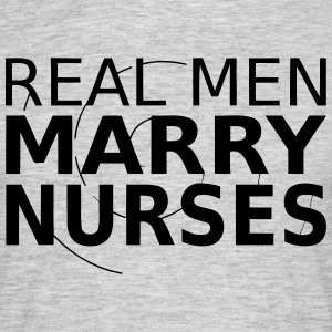 A MAN MARRIES A NURSE! T-shirts - Mannen T-shirt