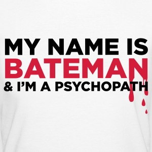 My name is Bateman and I m a psychopath! T-Shirts - Women's Organic T-shirt