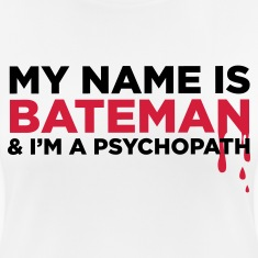 My name is Bateman and I m a psychopath! T-Shirts
