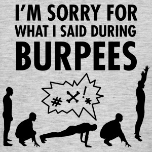 I'm Sorry For What I Said During Burpees T-Shirts - Men's T-Shirt