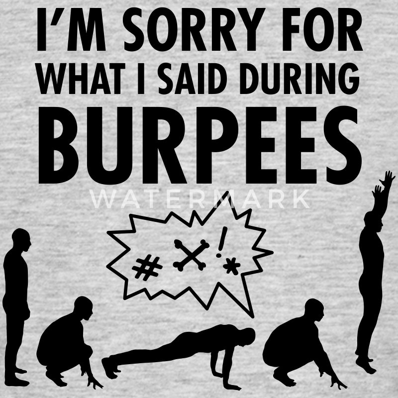 I'm Sorry For What I Said During Burpees T-shirts - Herre-T-shirt