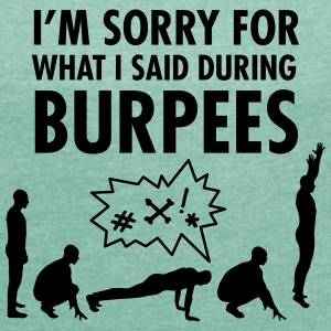 I'm Sorry For What I Said During Burpees T-shirts - Vrouwen T-shirt met opgerolde mouwen