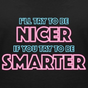 I'll try to be nicer, if you try to be smarter T-Shirts - Frauen T-Shirt mit V-Ausschnitt
