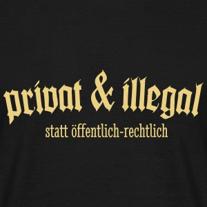 Privat & illiegal T-Shirts - Männer T-Shirt