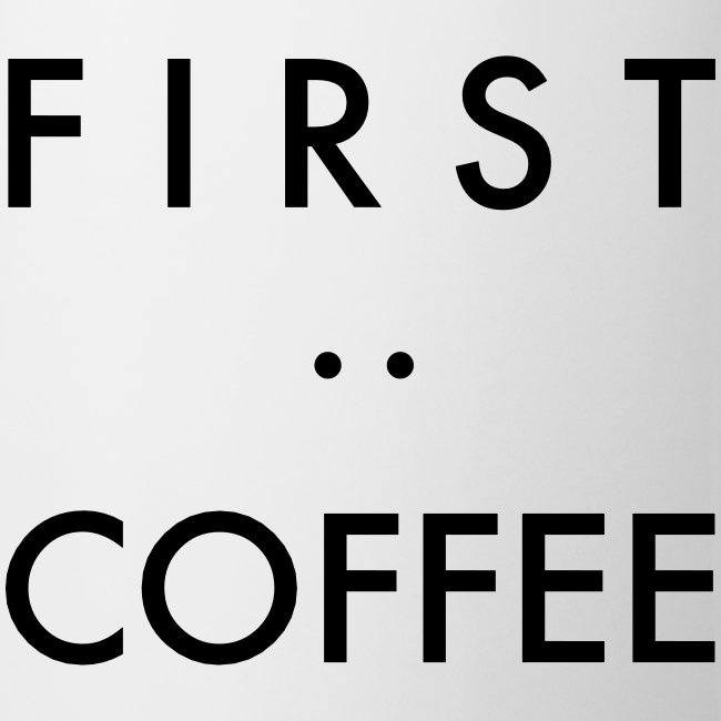 "Tasse ""First:Coffee"""