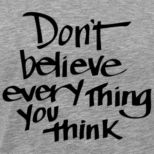 THINK NOT ABOUT WHAT YOU THINK! T-Shirts - Men's Premium T-Shirt