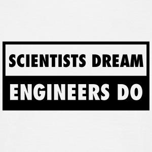 Scientists Dream - Engineers Do T-shirts - Mannen T-shirt