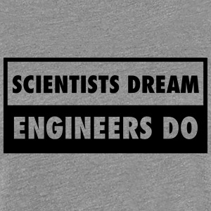Scientists Dream - Engineers Do Koszulki - Koszulka damska Premium