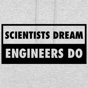 Scientists Dream - Engineers Do Felpe - Felpa con cappuccio unisex