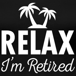 Relax - I'm Retired T-Shirts - Frauen Premium T-Shirt