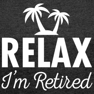 Relax - I'm Retired T-Shirts - Women's T-shirt with rolled up sleeves