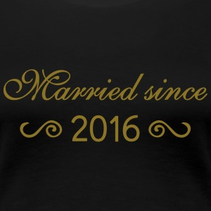 Married since 2016 T-Shirts - Frauen Premium T-Shirt