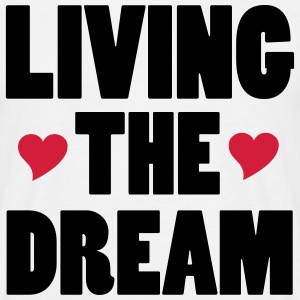 Living The Dream T-Shirts - Men's T-Shirt