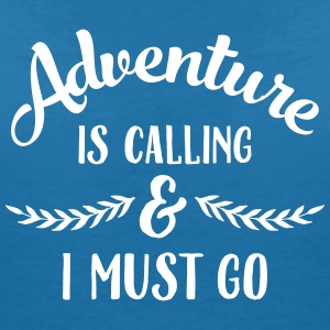 Adventure Is Calling & I Must Go T-Shirts - Frauen T-Shirt mit V-Ausschnitt