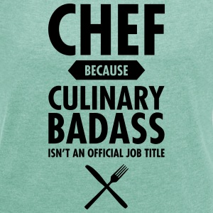 Chef - Culinary Badass T-Shirts - Women's T-shirt with rolled up sleeves