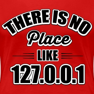 there's no place like 127.0.0.1 T-shirts - Vrouwen Premium T-shirt
