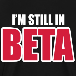I'm still in beta Tee shirts - T-shirt Premium Homme
