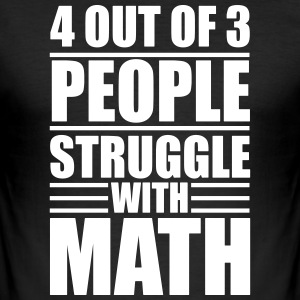 4 out of 3 people struggle with math T-Shirts - Men's Slim Fit T-Shirt