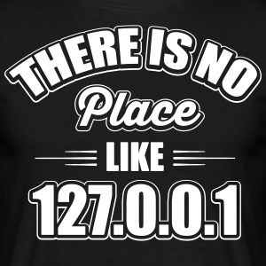 there's no place like 127.0.0.1 T-Shirts - Men's T-Shirt