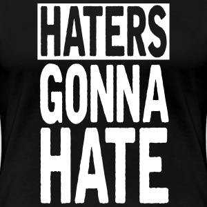 Haters gonna hate T-skjorter - Premium T-skjorte for kvinner