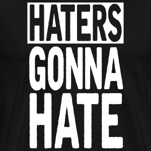 Haters gonna hate Tee shirts - T-shirt Premium Homme