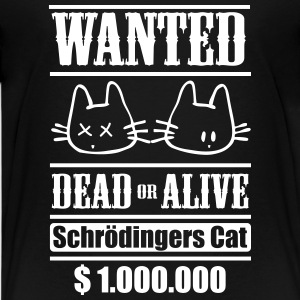 Wanted - Schrödingers Cat, dead or alive Shirts - Teenage Premium T-Shirt