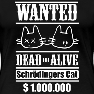 Wanted - Schrödingers Cat, dead or alive T-Shirts - Women's Premium T-Shirt