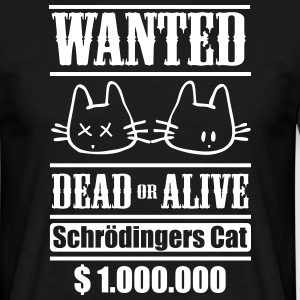 Wanted - Schrödingers Cat, dead or alive T-Shirts - Männer T-Shirt