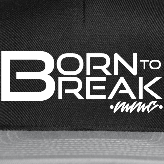 Born to break