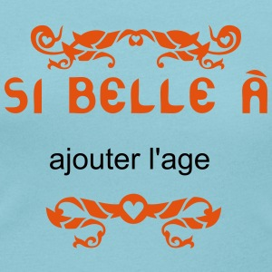 ajouter age ans anniversaire si belle Tee shirts - T-shirt col rond U Femme