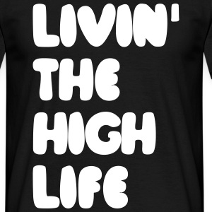 livin the high life T-Shirts - Männer T-Shirt