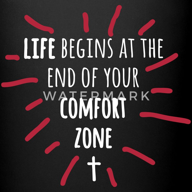 life begins at the end of your comfort zone Tassen & Zubehör - Tasse einfarbig