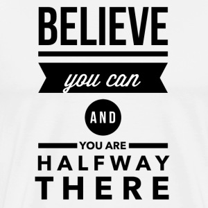 Believe you can and you are halfway there T-skjorter - Premium T-skjorte for menn