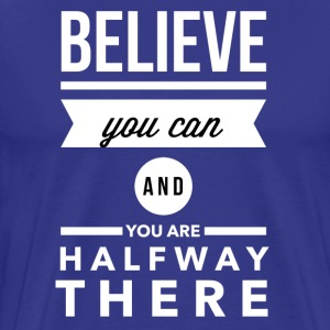 Believe you can and you are halfway there T-shirts - Mannen Premium T-shirt