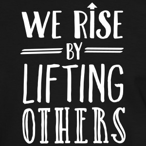 We Rise By Lifting Others T-shirts - Kontrast-T-shirt herr