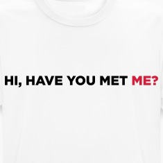 Hi, have you met me? T-Shirts