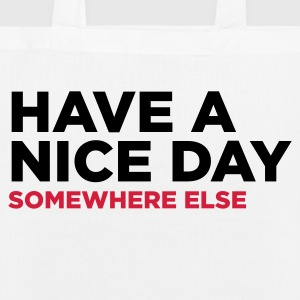 Have a nice day. But elsewhere! Bags & Backpacks - EarthPositive Tote Bag