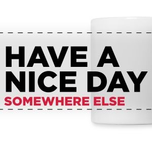 Have a nice day. But elsewhere! Mugs & Drinkware - Panoramic Mug