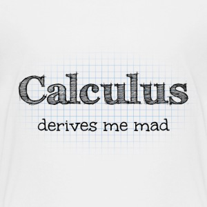 Calculus Derives Me Mad Maths Joke Shirts - Teenage Premium T-Shirt