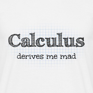 Calculus Derives Me Mad Maths Joke T-Shirts - Men's T-Shirt