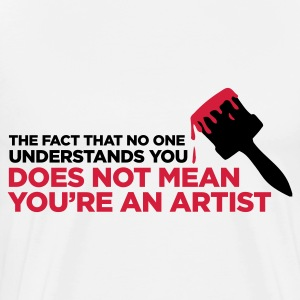 You are not an artist! T-Shirts - Men's Premium T-Shirt