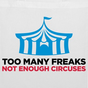 Too many freaks. Not enough circuses. Bags & Backpacks - Tote Bag